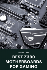 Best Z390 Motherboards for Gaming